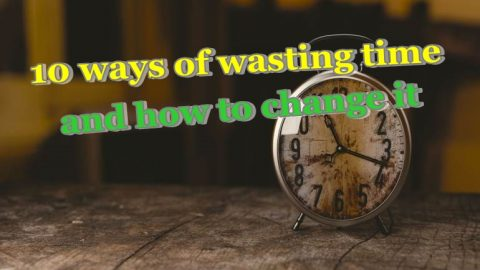 10 ways of wasting time and how to change it
