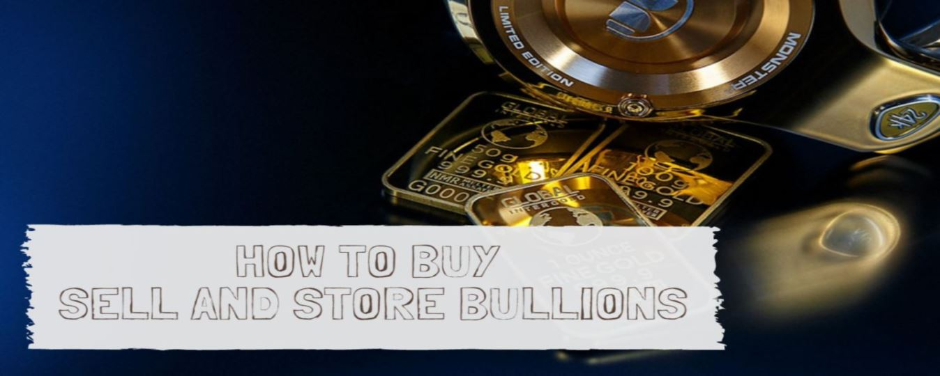 How to buy, sell and store bullions