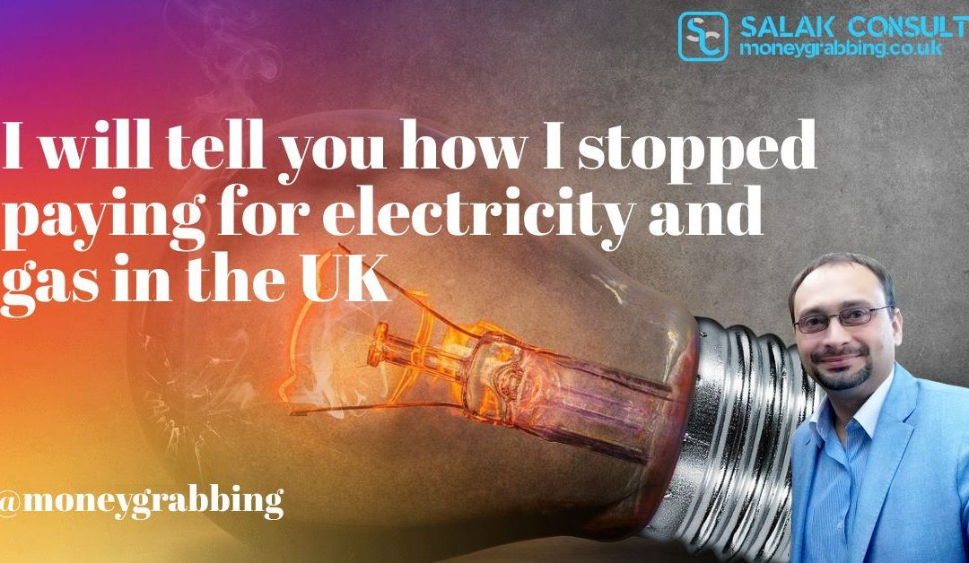I will tell you how I stopped paying for electricity and gas in the UK