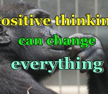 Positive thinking can change everything