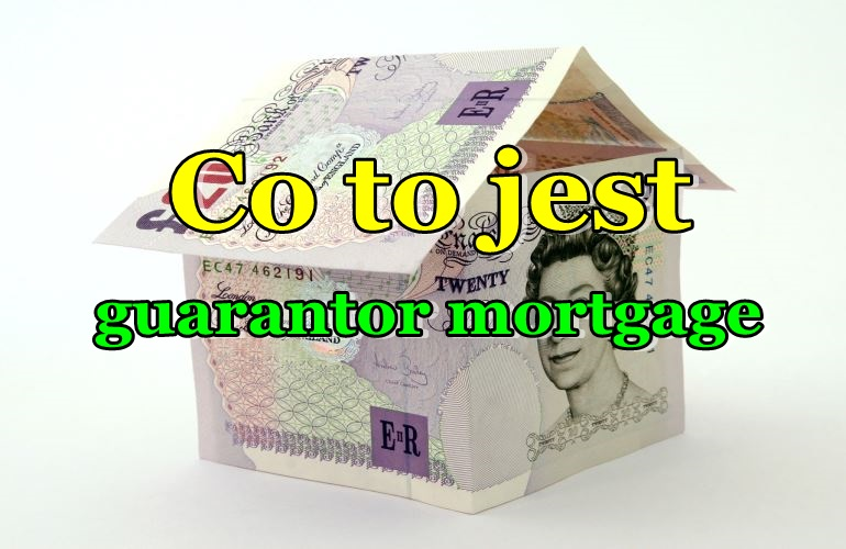 co to jest guarantor mortgage